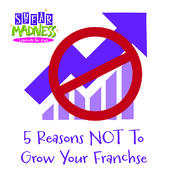 5 Reasons NOT to Grow your Franchise-01